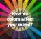 Colors Affect Your Mood Fun Fact Lol